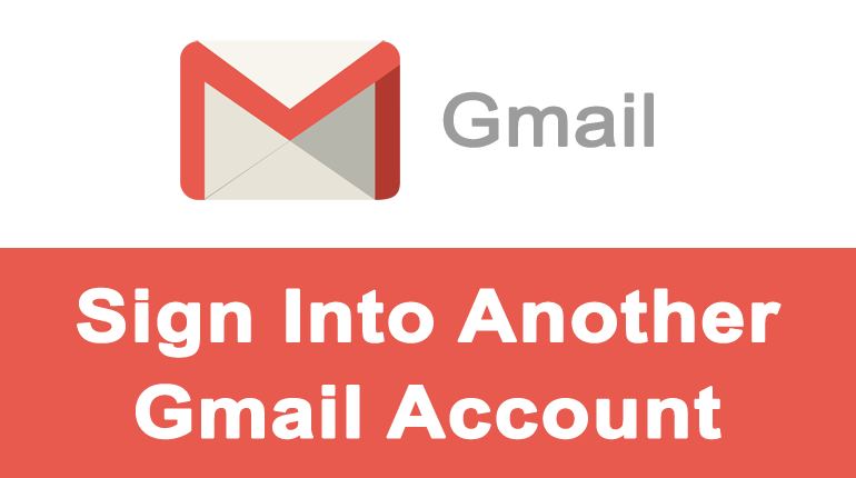 How to Sign Into Another Gmail Account as a Different User